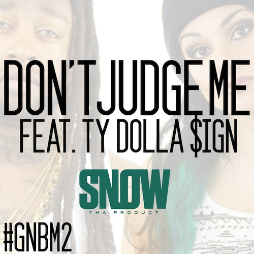 """SNOW THA PRODUCT FEAT. TY DOLLA $IGN – """"DONT JUDGE ME"""""""