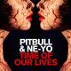 Pitbull Ft. Ne-Yo - Time Of Our Lives 1